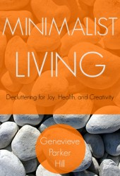 Minimalist Living: Decluttering for Joy, Health, and Creativity Pdf Book
