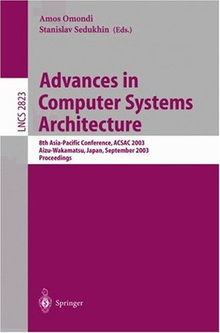 Advances in Computer Systems Architecture: 8th Asia-Pacific Conference, ACSAC 2003, Aizu-Wakamatsu, Japan, September 23-26, 2003, Proceedings (Lecture Notes in Computer Science)