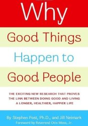 Why Good Things Happen to Good People: The Exciting New Research that Proves the Link Between Doing Good and Living a Longer, Healthier, Happier Life Pdf Book