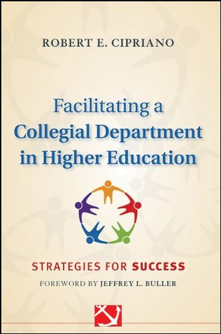 Facilitating a Collegial Department in Higher Education: Strategies for Success (Jossey-Bass Resources for Department Chairs)
