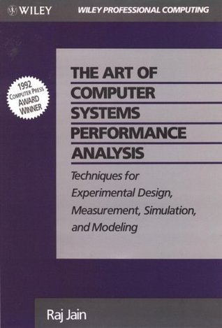 The Art of Computer Systems Performance Analysis: Techniques for Experimental Design, Measurement, Simulation, and Modeling: Techniques for Experimental Design, Measurement, Simulation and Modelling