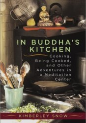 In Buddha's Kitchen : Cooking, Being Cooked, and Other Adventures at a Meditation Center Pdf Book