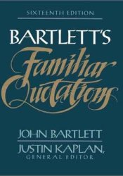 Bartlett's Familiar Quotations: A Collection of Passages, Phrases and Proverbs Traced to Their Sources in Ancient and Modern Literature Pdf Book