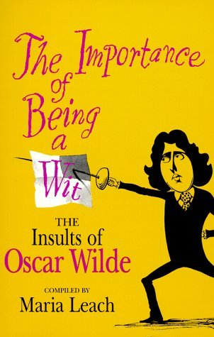 The Importance of Being a Wit: The Insults of Oscar Wilde