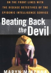 Beating Back the Devil: On the Front Lines with the Disease Detectives of the Epidemic Intelligence Service Pdf Book