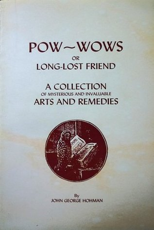 Pow-Wows; or, Long Lost Friend, a Collection of Mysteries and Invaluable Arts and Remedies