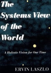 The Systems View of the World: A Holistic Vision for Our Time Pdf Book