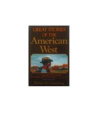 Great Stories of the American West: Stories by John Jakes, Elmore Leonard, Marcia Muller, John D. McDonald and