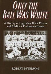 Only the Ball Was White: A History of Legendary Black Players and All-Black Professional Teams Pdf Book