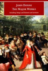 The Major Works: Including Songs and Sonnets and Sermons