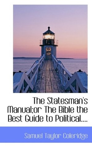 The Statesman's Manual;or the Bible the Best Guide to Political....