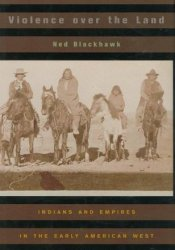 Violence Over the Land: Indians and Empires in the Early American West Pdf Book