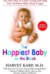 The Happiest Baby on the Block: The New Way to Calm Crying and Help Your Newborn Baby Sleep Longer Pdf Book
