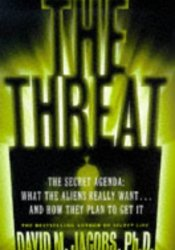 The Threat: The Secret Agenda What the Aliens Really Want and How They Plan to Get It Pdf Book