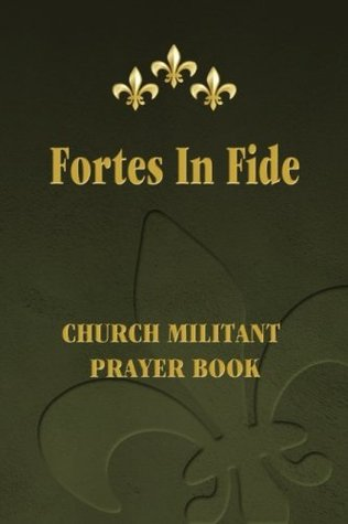 Fortes in Fide: Church Militant Prayer Book