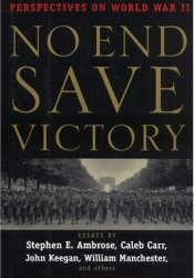 No End Save Victory: Perspectives on World War II Pdf Book