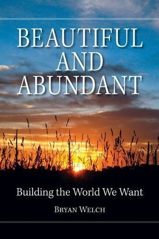 Beautiful and Abundant: Building the World We Want