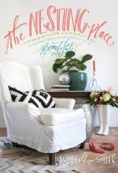 The Nesting Place: It Doesn't Have to Be Perfect to Be Beautiful Book Pdf