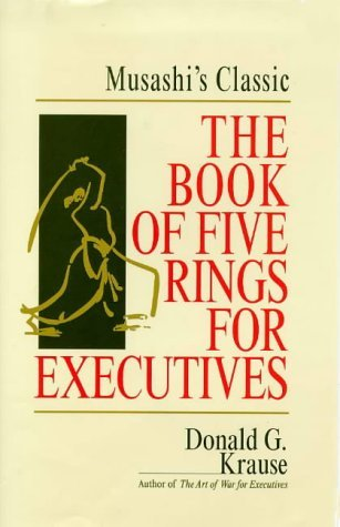 The Book of Five Rings for Executives: Musashi's Book of Competitive Tactics