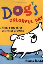 Dog's Colorful Day: A Messy Story About Colors and Counting Pdf Book