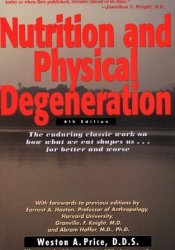 Nutrition and Physical Degeneration: A Comparison of Primitive and Modern Diets and Their Effects Pdf Book