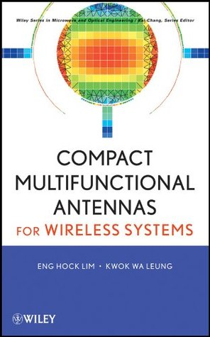 Compact Multifunctional Antennas for Wireless Systems (Wiley Series in Microwave and Optical Engineering)