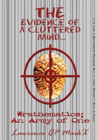 THE Evidence Of A Cluttered Mind...: Wrathematics; An Army Of One