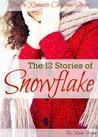 The 12 Stories of Snowflake: Twelve Romantic Christmas Stories