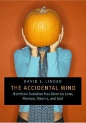 The Accidental Mind: How Brain Evolution Has Given Us Love, Memory, Dreams, and God Pdf Book
