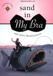 Sand in My Bra and Other Misadventures: Funny Women Write from the Road Pdf Book