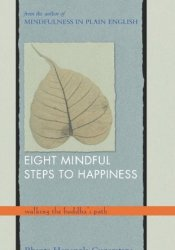 Eight Mindful Steps to Happiness: Walking the Buddha's Path Pdf Book