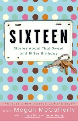 Sixteen: Stories about That Sweet and Bitter Birthday