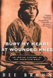 Bury My Heart at Wounded Knee: An Indian History of the American West Pdf Book