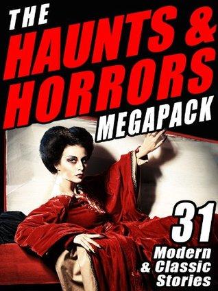 The Haunts & Horrors Megapack: 31 Modern & Classic Stories