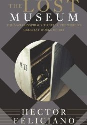 The Lost Museum: The Nazi Conspiracy to Steal the World's Greatest Works of Art Pdf Book