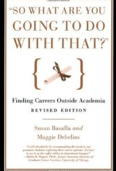 ″So What Are You Going to Do with That?″: Finding Careers Outside Academia