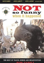 Not So Funny When It Happened: The Best of Travel Humor and Misadventure Pdf Book
