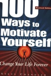 100 Ways to Motivate Yourself: Change Your Life Forever Pdf Book