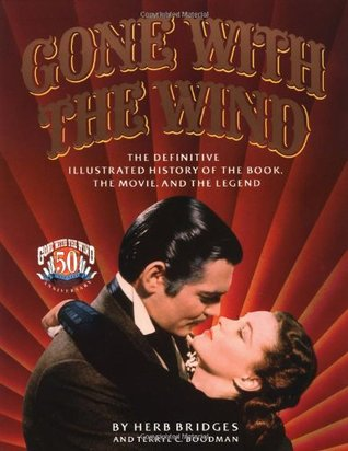 Gone With the Wind: the Definitive Illustrated History of the Book, the Movie, and the Legend