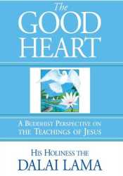 The Good Heart: A Buddhist Perspective on the Teachings of Jesus Pdf Book