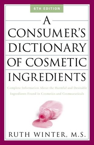 A Consumer's Dictionary of Cosmetic Ingredients: Complete Information about the Harmful and Desirable Ingredients in Cosmeticsand Cosmeceuticals