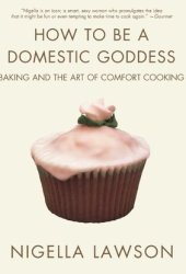 How to Be a Domestic Goddess: Baking and the Art of Comfort Cooking Pdf Book