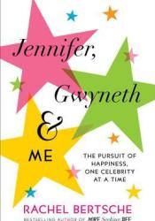 Jennifer, Gwyneth & Me: The Pursuit of Happiness, One Celebrity at a Time Pdf Book