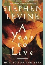 A Year to Live: How to Live This Year as If It Were Your Last Pdf Book