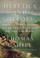 Heretics and Heroes: How Renaissance Artists and Reformation Priests Created Our World Book Pdf