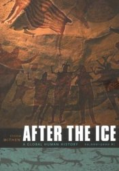 After the Ice: A Global Human History 20,000-5000 BC Pdf Book
