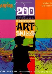 200 Projects to Strengthen Your Art Skills (Barron's Aspire Series) Pdf Book