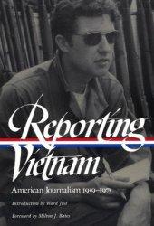 Reporting Vietnam: American Journalism 1959-1975