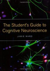 The Student's Guide to Cognitive Neuroscience Pdf Book