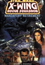 Mandatory Retirement (Star Wars: X-Wing Rogue Squadron, #9) Pdf Book